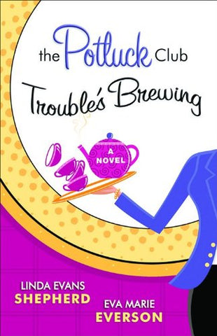 The Potluck Club: Trouble'S Brewing (The Potluck Club, Book 2)