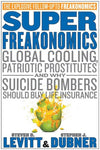 Super Freakonomics: Global Cooling, Patriotic Prostitutes, And Why Suicide Bombers Should Buy Life Insurance