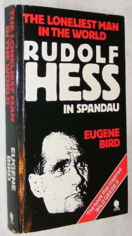 The Loneliest Man In The World: The Inside Story Of The 30-Year Imprisonment Of Rudolf Hess