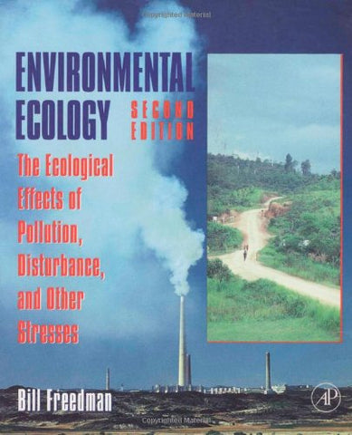 Environmental Ecology, Second Edition: The Ecological Effects Of Pollution, Disturbance, And Other Stresses