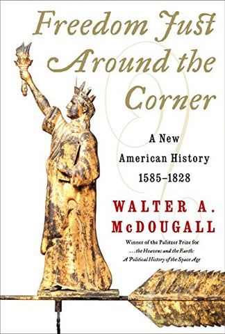 Freedom Just Around The Corner: A New American History: 1585-1828