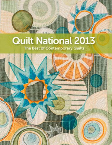 Quilt National 2013: The Best Of Contemporary Quilts