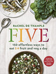 Five: 150 Effortless Ways To Eat 5+ Fruit And Veg A Day