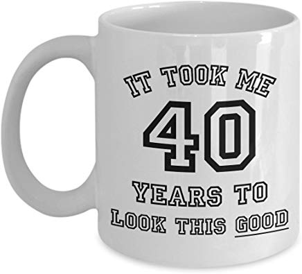 Birthday Gift Mug 11 Oz - It Took Me 40 Years To Look This Good