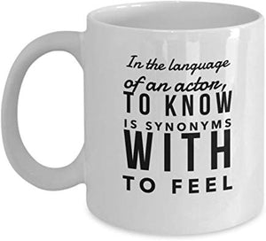 Actor Coffee Mug 11 Oz - In The Language Of An Actor, To Know Is Synonyms With To Feel