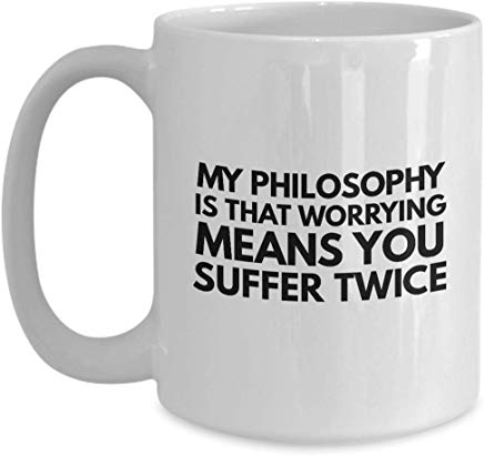 Actor Coffee Mug 15 Oz - My Philosophy Is That Worrying Means You Suffer Twice