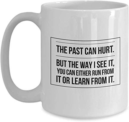 Actor Mug 15 Oz - The Past Can Hurt. But The Way I See It, You Can Either Run From It Or Learn From It.
