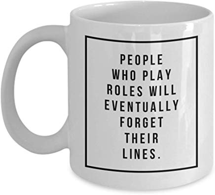 Actor Gift Mug 11 Oz - People Who Play Roles Will Eventually Forget Their Lines.