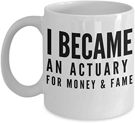 Accountant Mug 11 Oz - I Became An Actuary For Money & Fame