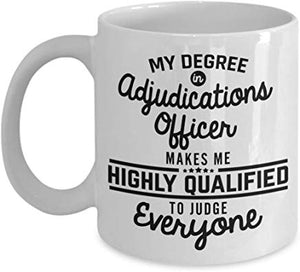 Adjudicator Coffee Mug 11 Oz - My Degree In Adjudications Officer Makes Me Highly Qualified To Judge Everyone