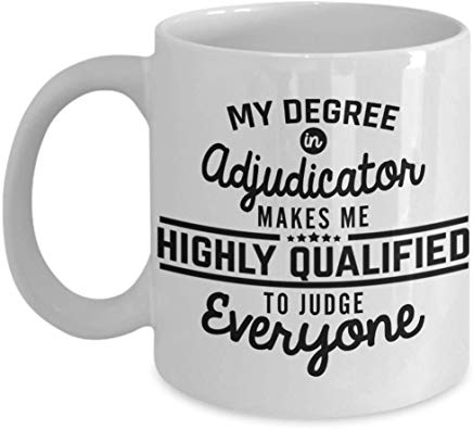 Lawyer Mug 11 Oz - My Degree In Adjudicator Makes Me Highly Qualified To Judge Everyone
