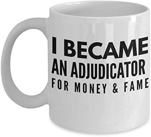 Adjudicator Present Mug 11 Oz - I Became An Adjudicator For Money & Fame
