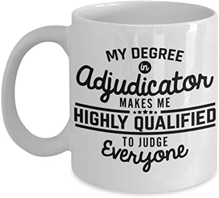 Adjudicator Coffee Mug 11 Oz - My Degree In Adjudicator Makes Me Highly Qualified To Judge Everyone