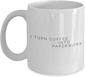 Administrator Gift Mug 11 Oz - I Turn Coffee Into Paperwork