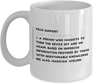 Administrator Present Mug 11 Oz - Tech Support Noun - [Tek-Suh-Port] 1. A Person Who Suggests To Turn The Device Off And On Again. Based On Unprecise Information Provided By Those With Questionable Knowledge See Also. Magician. Wizard
