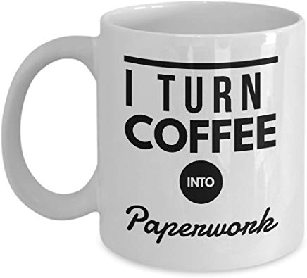 Administrator Present Mug 11 Oz - I Turn Coffee Into Paperwork