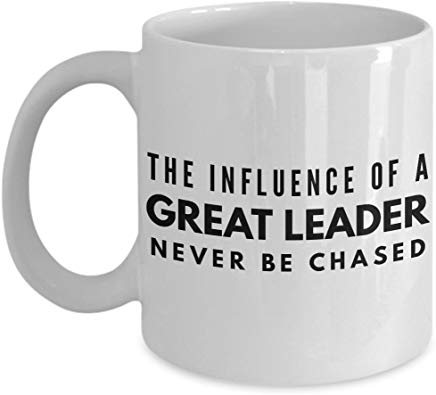 Administrator Gift Mug 11 Oz - The Influence Of A Great Leader Can Never Be Chased