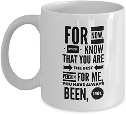 49Th Birthday Coffee Mug 11 Oz - For Now, I Wish You Know That You Are The Best Person For Me, You Have Always Been, Daddy
