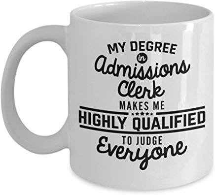Clerk Gift Mug 11 Oz - My Degree In Admissions Clerk Makes Me Highly Qualified To Judge Everyone