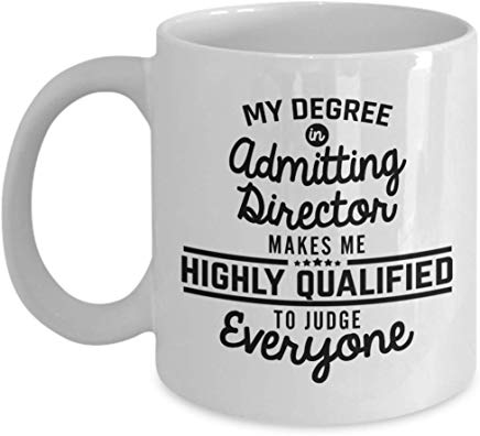Director Coffee Mug 11 Oz - My Degree In Admitting Director Makes Me Highly Qualified To Judge Everyone