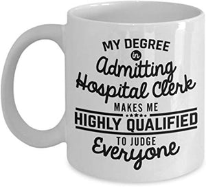 Clerk Gift Mug 11 Oz - My Degree In Admitting Hospital Clerk Makes Me Highly Qualified To Judge Everyone