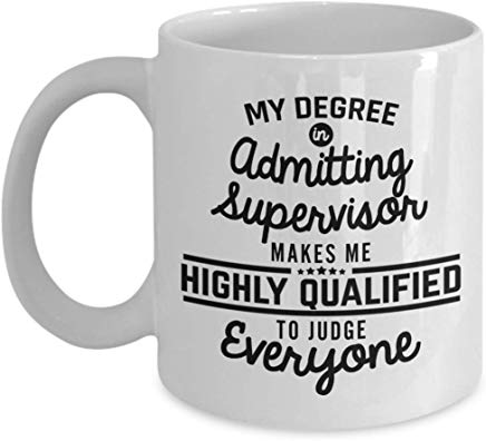 Supervisor Present Mug 11 Oz - My Degree In Admitting Supervisor Makes Me Highly Qualified To Judge Everyone