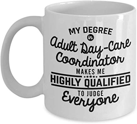 Nurse Coffee Mug 11 Oz - My Degree In Adult Day - Care Coordinator Makes Me Highly Qualified To Judge Everyone