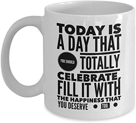 49Th Birthday Present Mug 11 Oz - To Day Is A Day That You Should Totally Celebrate Fill It With The Happiness That You Deserve Too