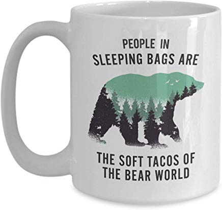 Adventure Present Mug 15 Oz - People In Sleeping Bags Are The Soft Tacos Of The Bear World