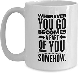 Adventure Present Mug 15 Oz - Wherever You Go Becomes A Part Of You Somehow.