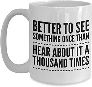 Adventure Present Mug 15 Oz - Better To See Something Once Than Hear About It A Thuosand Times