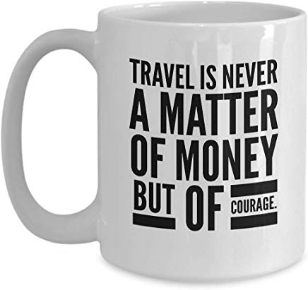 Adventure Mug 15 Oz - Travel Is Never A Matter Of Money But Of Courage.