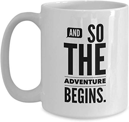 Adventure Gift Mug 15 Oz - And So The Adventure Begins.