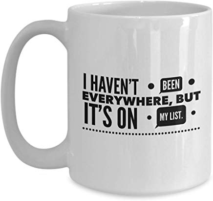 Adventure Coffee Mug 15 Oz - I Haven'T Been Everywhere, But It'S On My List.