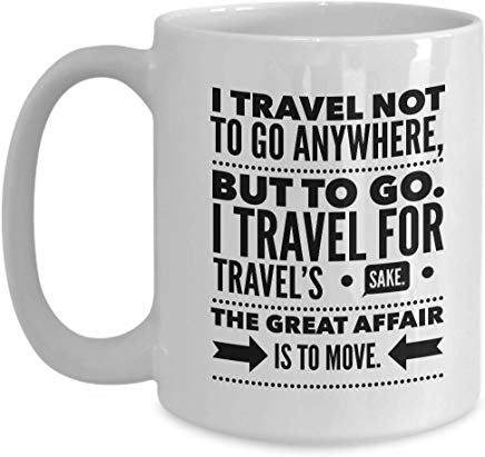 Adventure Gift Mug 15 Oz - I Trevel Noy To Go Anywhere, But To Go. I Travel For Travel'S Sake The Great Affair Is To Move.