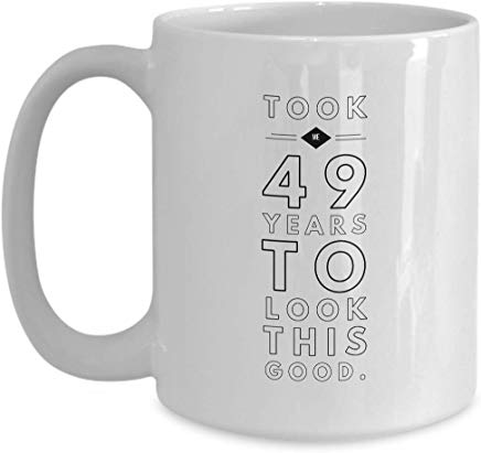 49Th Birthday Mug 15 Oz - Took Me 49 Years To Look This Good