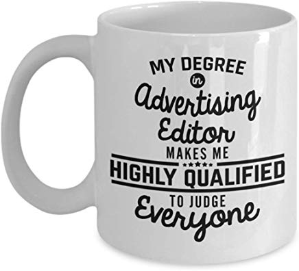 Advertising Mug 11 Oz - My Degree In Advertising Editor Makes Me Highly Qualified To Judge Everyone