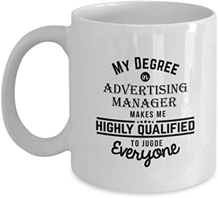 Manager Present 11 oz - My degree in Advertising manager makes me highly qualified to judge everyone