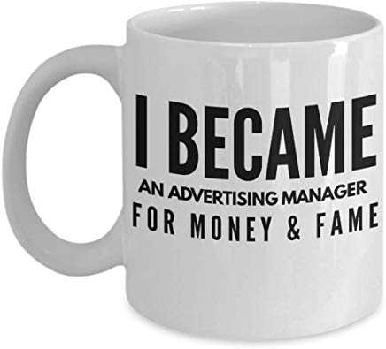 Advertising Coffee Mug 11 oz - I became an advertising manager for money & fame