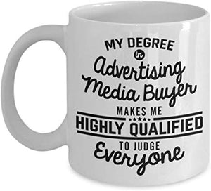Advertising Present 11 oz - My degree in Advertising media buyer makes me highly qualified to judge everyone
