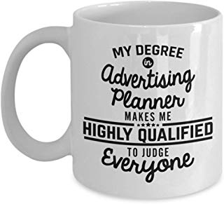 Advertising Coffee Mug 11 oz - My degree in Advertising planner makes me highly qualified to judge everyone