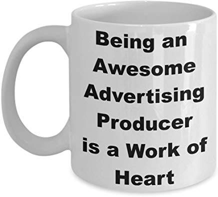 Advertising Mug 11 oz - Being an awesome Advertising producer is a work of heart