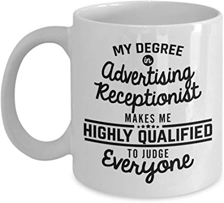 Advertising Present 11 oz - My degree in Advertising receptionist makes me highly qualified to judge everyone