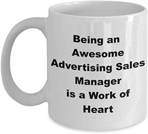Advertising Coffee Mug 11 oz - Being an awesome Advertising sales manager is a work of heart