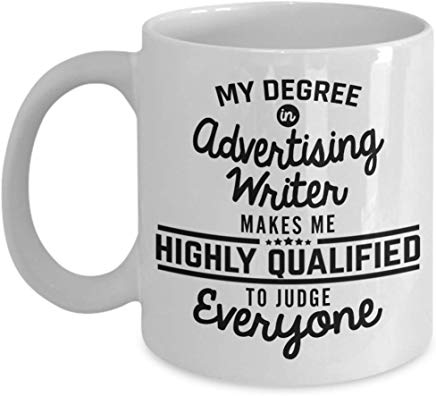 Advertising Present 11 oz - My degree in Advertising Writer makes me highly qualified to judge everyone