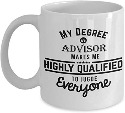 Advisor Mug 11 oz - My degree in Advisor makes me highly qualified to judge everyone