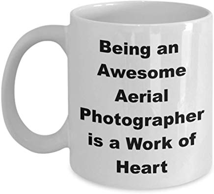 Photographer Present 11 oz - Being an awesome Aerial photographer is a work of heart