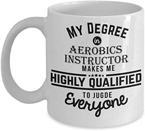 Dancer Mug 11 oz - My degree in Aerobics Instructor makes me highly qualified to judge everyone