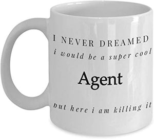 Realtor Gift 11 oz - I never dreamed I would be a super cool agent but here I am killing it