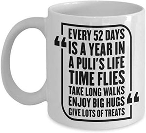 "Dog Lover Gift 11 oz - Every 52 days "" Is a year in a puli's life time flies take long walks enjoy big hug "" give lots of treats"